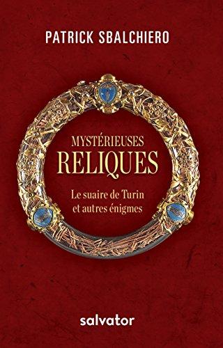 Mystérieuses reliques. Le suaire de Turin et autres énigmes