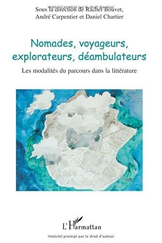 Nomades, voyageurs, explorateurs, déambulateurs: Les modalités du parcours dans la littérature
