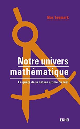 Notre univers mathématique - En quête de la nature ultime du réel: En quête de la nature ultime du réel