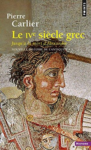 Nouvelle histoire de l'Antiquité, Tome 3 : Le IVe siècle grec, Jusqu'à la mort d'Alexandre