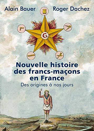 Nouvelle histoire des francs-maçons en France: Des origines à nos jours