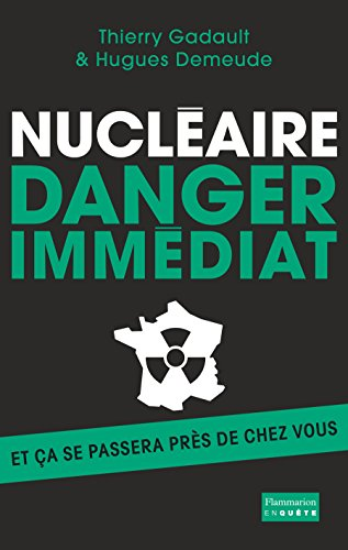 Nucléaire : danger immédiat: Et ça se passera près de chez vous !