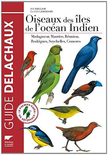 Oiseaux des iles de l'océan Indien. Madagascar, Maurice, Réunion, Rodrigues, Seychelles, Comores