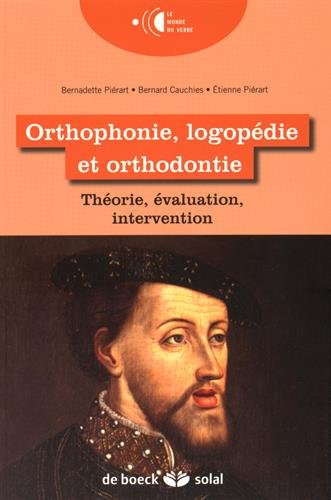 Orthophonie, logopédie et orthodontie: Théorie, évaluation, intervention (2015)
