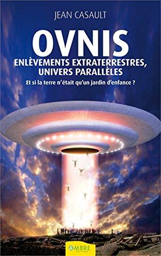 Ovnis - Enlèvements extraterrestres, univers parallèles