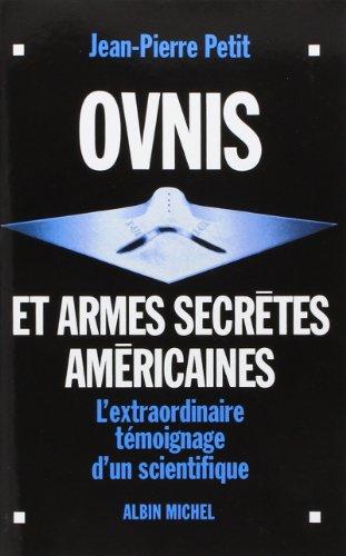 Ovnis et armes secrètes américaines: L'extraordinaire témoignage d'un scientifique