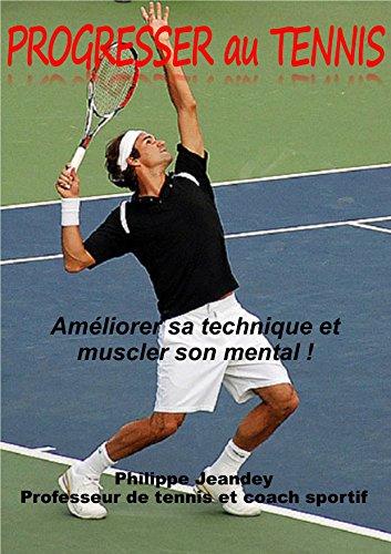 PROGRESSER AU TENNIS: Améliorer sa technique et muscler son mental !