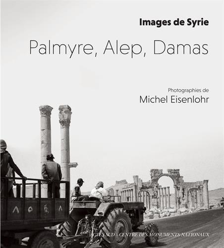 Palmyre, Alep, Damas : Images de Syrie