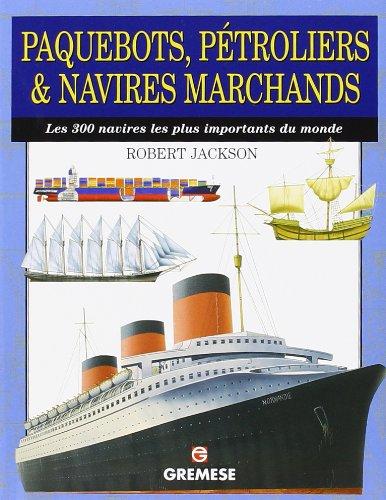 Paquebots, pétroliers & navires marchands: Les 300 navires les plus importants du monde
