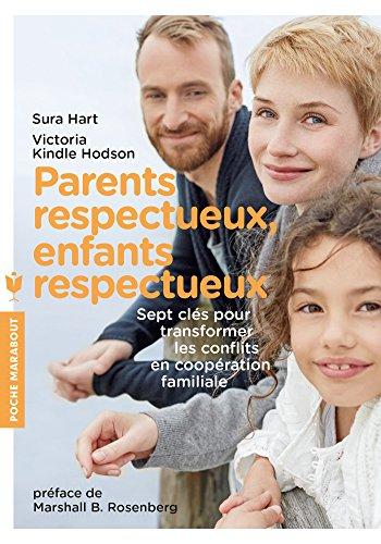 Parents respectueux, enfants respectueux: Sept clés pour transformer les confits en coopération famililale