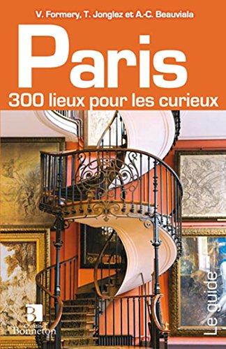 Paris : 300 lieux pour les curieux
