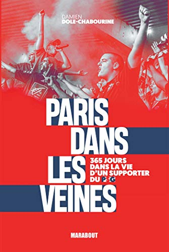 Paris dans les veines: 365 jours dans la vie d'un supporter du PSG
