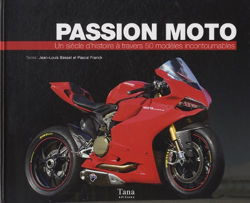 Passion moto - Un siècle d'histoire à travers 50 modèles incontournables