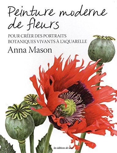 Peinture moderne de fleurs : Pour créer des portraits botaniques vivants à l'aquarelle