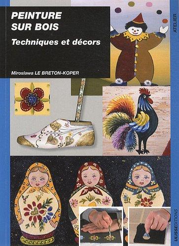 Peinture sur bois : Techniques et décors