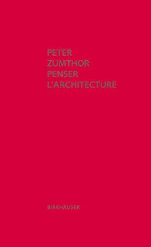 Peter Zumthor - Penser L'architecture