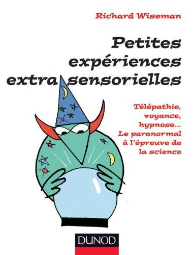Petites expériences extra-sensorielles : Télépathie, voyance, hypnose, Le paranormal à l'épreuve de la science
