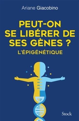 Peut-on se libérer de ses gènes ? L'épigénétique