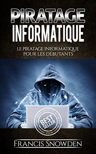Piratage Informatique: Le Pirate Informatique Pour Les Débutants (Piratage Informatique, Piratage, Ordinateurs, Hacker…