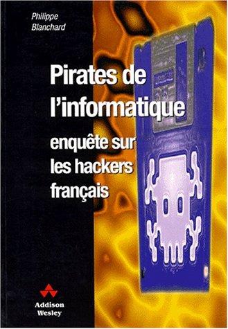 Pirates de l'informatique : enquête sur les hackers français