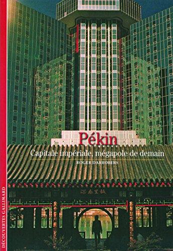 Pékin: Capitale impériale, mégapole de demain