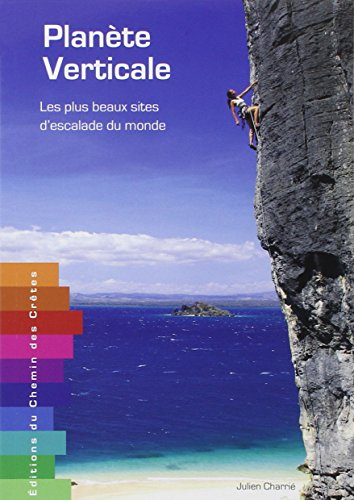 Planete verticale - Les plus beaux sites d'escalade du monde