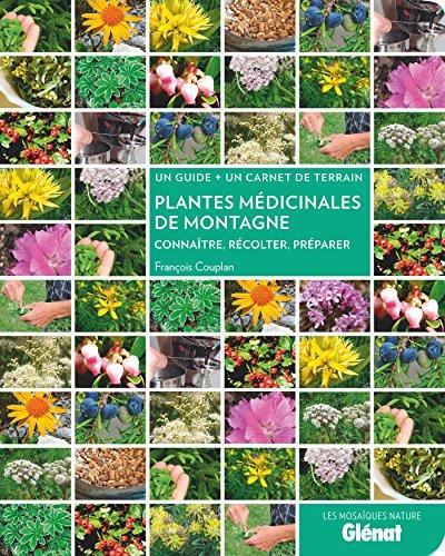 Plantes médicinales de montagne: Connaître, récolter, préparer