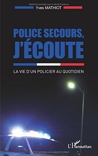 Police secours, j'écoute: La vie d'un policier au quotidien