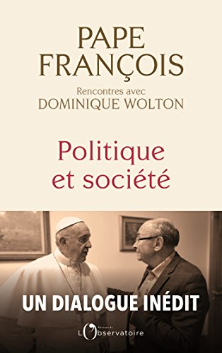 Politique et société: Pape François, rencontres avec Dominique Wolton (EDITIONS DE L'O)