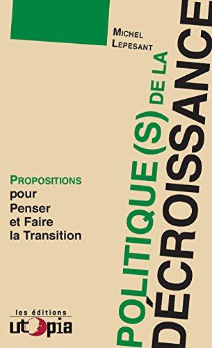 Politique(s) de la décroissance: Propositions pour penser et faire la transition