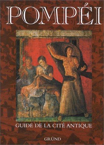 Pompéi. Guide de la cité antique