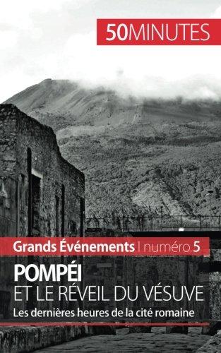 Pompéi et le réveil du Vésuve: Les dernières heures de la cité romaine