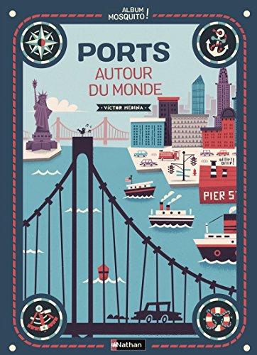 Ports autour du monde - Un magnifique livre pour découvrir les ports et les villes maritimes du monde - jeu cherche et…