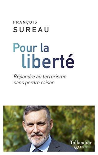 Pour la liberté: Répondre au terrorisme sans perdre raison (TALLANDIER ESSAIS)
