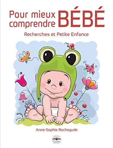 Pour mieux comprendre bébé: Recherches et petite enfance