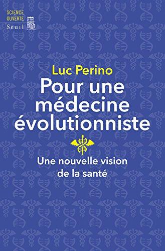 Pour une médecine évolutionniste. Une nouvelle vision de la santé