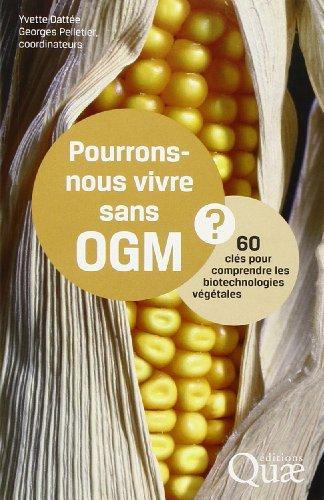 Pourrons-nous vivre sans OGM? 60 clés pour comprendre les biotechnologies végétales