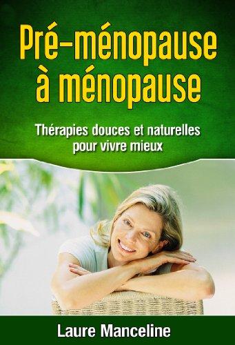 Pré-ménopause à Ménopause : thérapies douces et naturelles pour vivre mieux