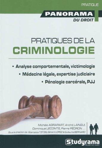 Pratiques de la criminologie : Analyse comportementale, victimologie ; Médecine légale, expertise judiciaire ; Pénologie…