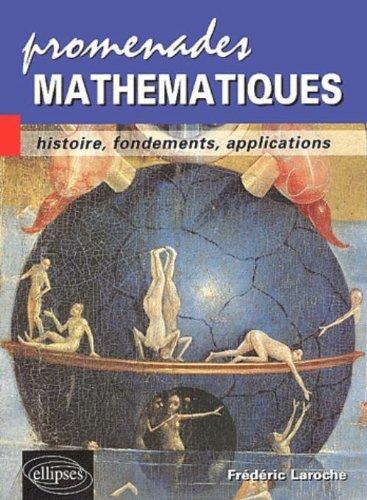 Promenades mathématiques : Histoire, fondements, applications