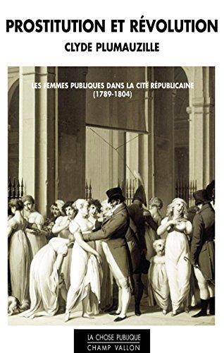 Prostitution et révolution : Les femmes publiques dans la cité républicaine (1789-1804)