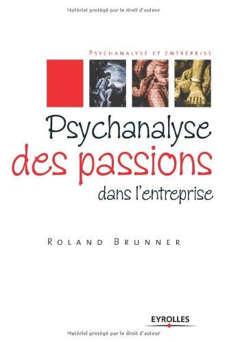 Psychanalyse des passions dans l'entreprise