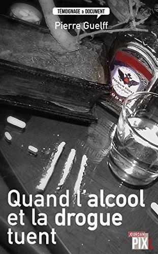 Quand l'alcool et la drogue tuent: Histoires vraies (Témoignage et document)
