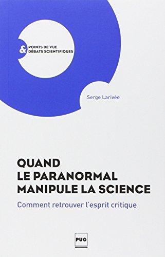 Quand le paranormal manipule la science : Comment retrouver l'esprit critique