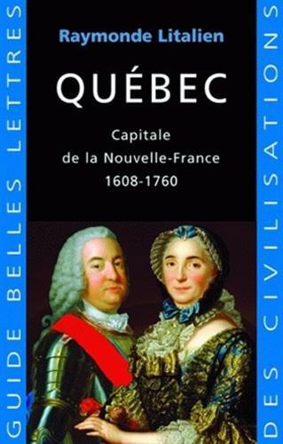 Québec: Capitale de la Nouvelle France 1608-1760