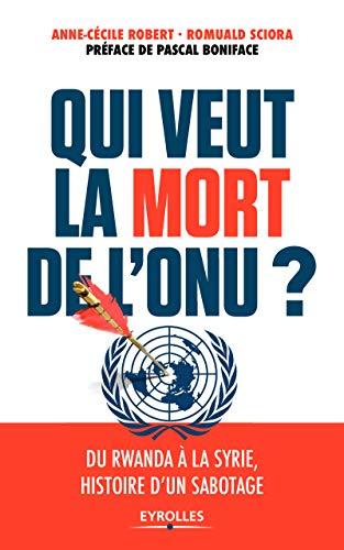 Qui veut la mort de l'ONU ?: Du Rwanda à la Syrie, histoire d'un sabotage