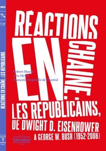 Réactions en chaîne: Les Républicains, de Dwight D. Eisenhower à George w. Bush, 1952-2008