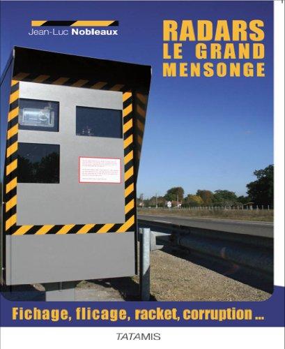 Radars : le grand mensonge - Fichage, flicage, racket, caisse noire...