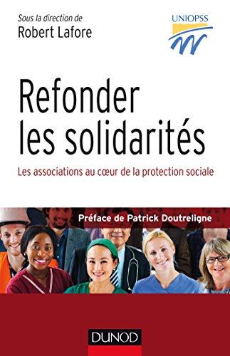 Refonder les solidarités - Les associations au coeur de la protection sociale: Les associations au coeur de la…