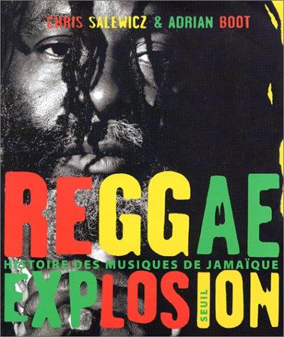 Reggae explosion : histoire des musiques de Jamaïque